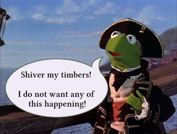 "Kermit Frog in pirate costume: ""I do not want any of this happening!"""