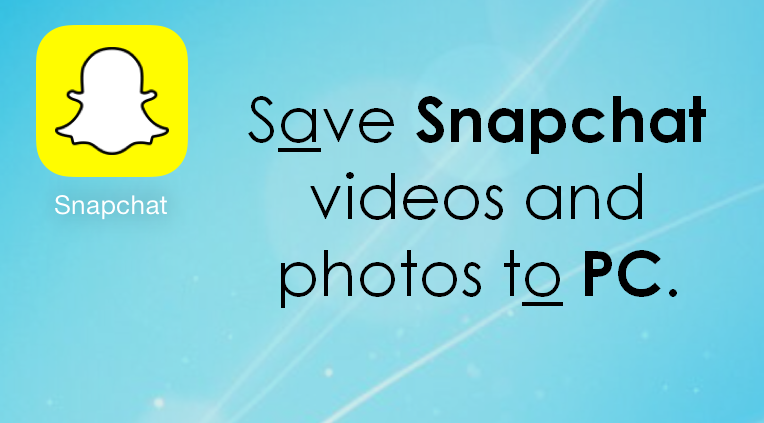 Save Snapchat videos and photos to PC
