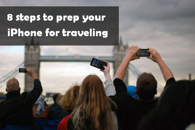 8 steps to prepare your iPhone for traveling
